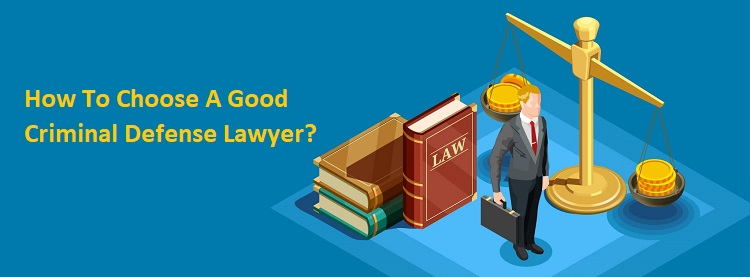 How To Choose A Good Criminal Defense Lawyer?